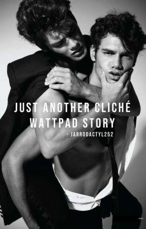Just Another Cliché Wattpad Story by Jarrodactyl
