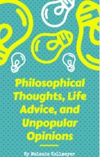 philosophical Thoughts, Life Advice, and Unpopular Opinions by Melanies-Writing