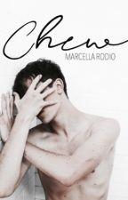 Chew ✔ by o__marcella__o
