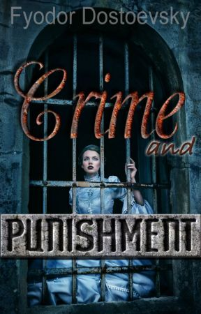 CRIME AND PUNISHMENT (Completed) by FydorDostoevsky