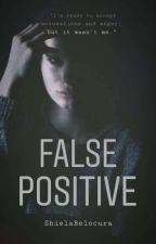 FALSE POSITIVE (COMPLETED) by ShielaBelocura