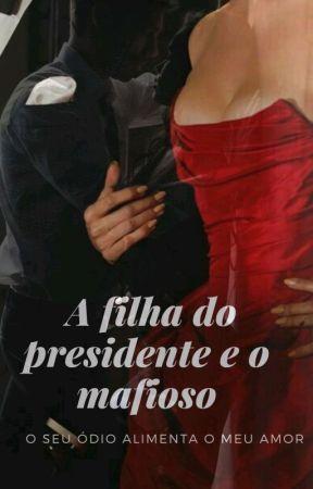 A Filha do Presidente e o Mafioso [CONCLUÍDO]  by Sr_Ariana