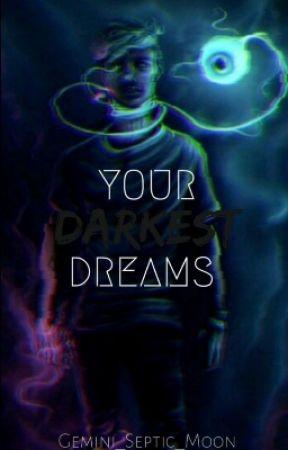 Your Darkest Dreams (AntiSepticEye X Reader) by Gemini_Septic_Moon