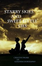 Starry Skies and Sweet Little Lies by GoldenCookie10969