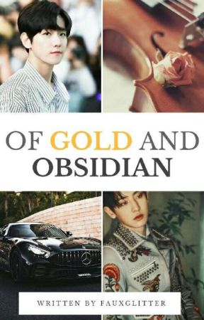 OF GOLD AND OBSIDIAN by baekkiecik
