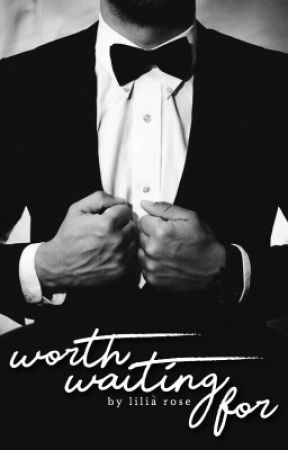 Worth Waiting For | Book #2 by liliarrose