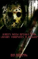 Killers Need Breaks Too {Jason Voorhees x Reader} ON HOLD by Blorgh