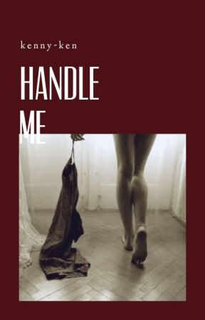 HANDLE ME ✔ by kenny-ken