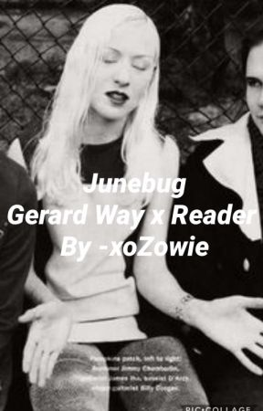 Junebug | Gerard Way x Reader  by LastThief