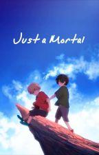 Just a Mortal. by DemonLovesHeichou