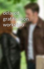 delayed gratification works too by cpt-stvngrntrgrs