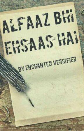 Alfaaz bhi Ehsaas Hai [Hindi/Urdu Shayari] by Enchanted_Versifier