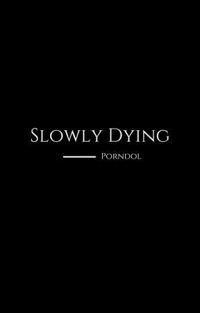 Slowly Dying by Porndol