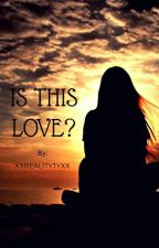 IS THIS LOVE? (GirlXGirl) by xxReAL1tyxx