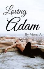 Loving Adam (Sequel to Finding Adam)// ON HOLD by prettysmiles1999