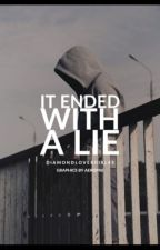 It  Ended With A Lie by DiamondLoverGirl45