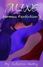 Mine (Aarmau Fanfiction 2) ✔ by FanInfernoNethy