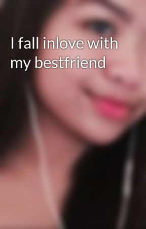 I fall inlove with my bestfriend by user11291102