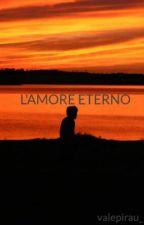 L'AMORE ETERNO by valepirau_