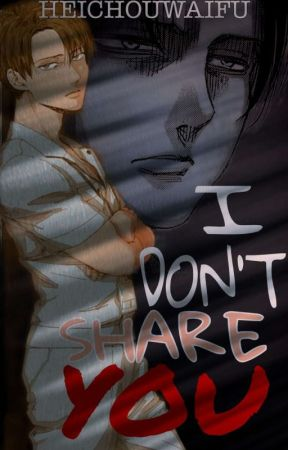 I Don't Share Youᵃᵗᵗᵃᶜᵏ ᵒᶰ ᵗᶤᵗᵃᶰ ᶠᶠ[LevixOC]✔️ by HeichouWaifu