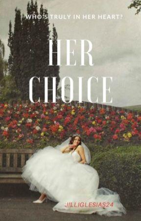Her Choice | ✓EDITING  by jilliglesias24