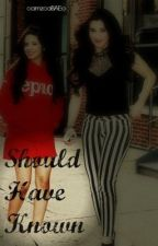 Should Have Known (Camren) by camzcaBAEo