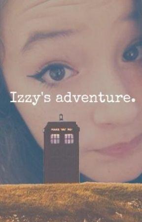 Izzy's Adventure. by Crazywritergirl123