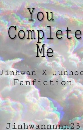 You Complete Me [JUNHWAN FANFICTION] by jinhwannnnn23