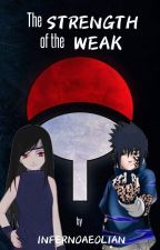 The Strength of the Weak {A Naruto Fanfiction} by InfernoAeolian