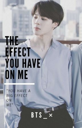The Effect You Have On Me *Onhold*  by Kim_JoonieMonster