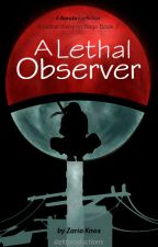 A Lethal Observer - ALW Saga Book 2 by ZKFProductions