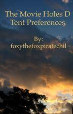 The Movie Holes D Tent Preferences by foxythefoxpiratechil