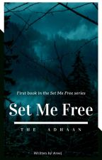 Set Me Free - The Adhaan (Book I in the SMF Series) UNDERGOING MAJOR EDITING by SunshineAreej