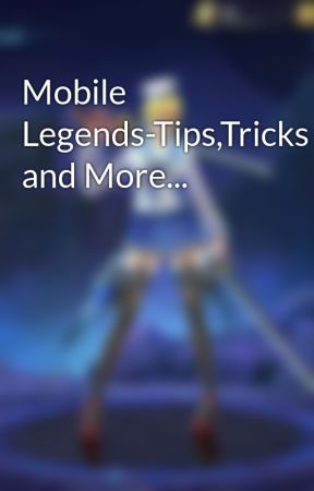 Mobile Legends-Tips,Tricks and More... by TheUndefeatable9153