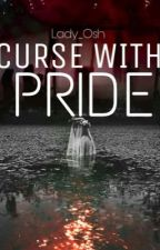 Curse With Pride by Lady_Osh