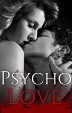 Psycho Love by anonymousteengirlxo