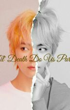 'Til Death Do Us Part •K.TH & K.TY• by kmtyn_