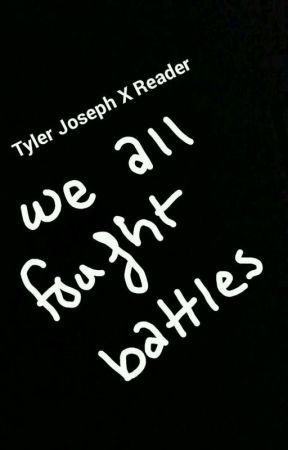 We all fought battles (Tyler Joseph X Reader)  by TheseWingsAreFlawed