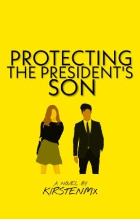 Protecting the President's Son | ✔️ by KirstenMx