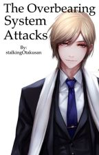 The Overbearing System Attacks by stalkingOtakusan
