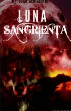 LUNA SANGRIENTA (TERMINADA) by ILUSA-CENICIENTA
