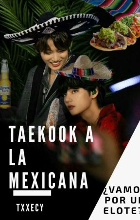 『Taekook a la mexicana』•kooktae• by Txxecy