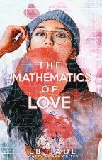The Mathematics of Love ✔ by LB_Jade