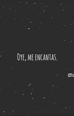 oye me encantas ♡ by AndiLuna0