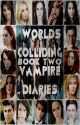 Worlds Colliding (The Vampire Diaries, Book Two) by katherinep97