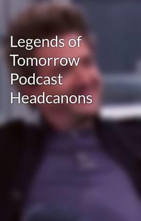 Legends of Tomorrow Podcast Headcanons by Heatstorm