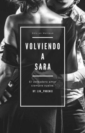 Volviendo a Sara (#2)/ PAUSADA TEMPORALMENTE by Lin_Phoenix