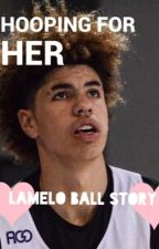 Hooping for Her (LaMelo Ball story) by abnormalty12