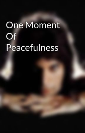 One Moment Of Peacefulness  by HufflepuffForLife424