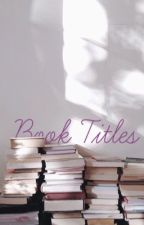 Book Titles  by Queen_Beezz